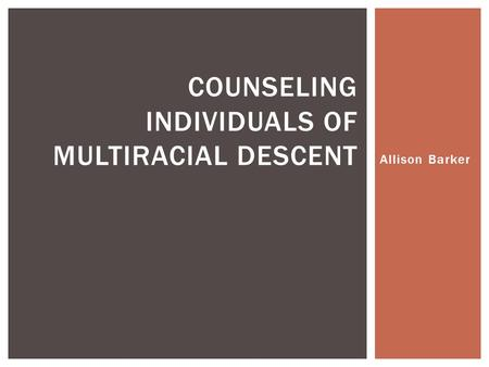 counseling individuals of multiracial descent Counseling individuals of multiracial descent hector often made jokes about mexicans but did not like it when others made jokes thought that if he beat people to the joke, then he wouldn't have to hear the joke made at his own expense.