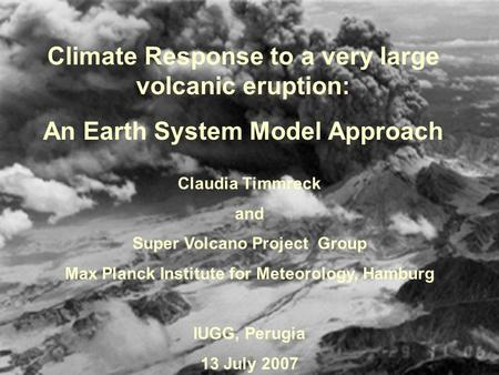 Climate Response to a very large volcanic eruption: An Earth System Model Approach Claudia Timmreck and Super Volcano Project Group Max Planck Institute.
