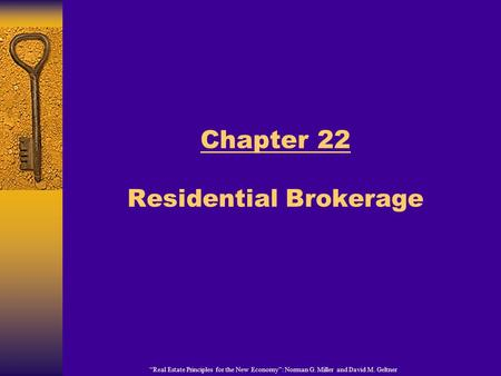 """Real Estate Principles for the New Economy"": Norman G. Miller and David M. Geltner Chapter 22 Residential Brokerage."