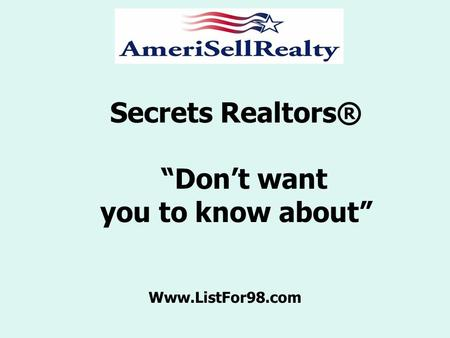 "Secrets Realtors® ""Don't want you to know about"" Www.ListFor98.com."