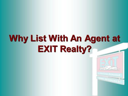 Why List With An Agent at EXIT Realty?. We Offer the Best Marketing Plan For Our Clients Yard sign –A yard sign is erected at each of our listings. Advertised.