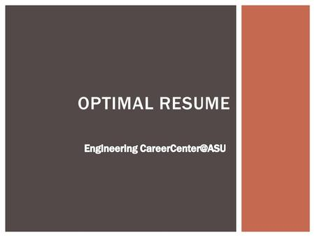 OPTIMAL RESUME.  Goto MyASU->Campus Services tab->SunDevil CareerLink  On this page, scroll down, you will see Optimal Resume website link.  New user->