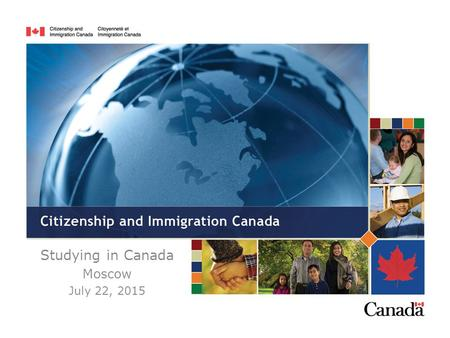 Studying in Canada Moscow July 22, 2015. Moscow is responsible for processing: -Temporary residence applications (TR or visitor visas) for clients in.