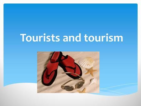 Tourists and tourism. Tourism tourists Tourism is travel for recreational, leisure or business purposes. The World Tourism Organization defines tourists.