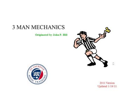 3 MAN MECHANICS Originated by John P. Hill  2011 Version Updated 1/19/11.
