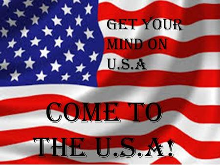 Come to the u.s.a! GET YOUR MIND ON u.s.a. Do you want the time of your life? Look no further the U.S.A is the place to go! The most famous city in the.