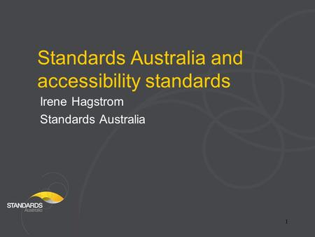 1 Standards Australia and accessibility standards Irene Hagstrom Standards Australia.