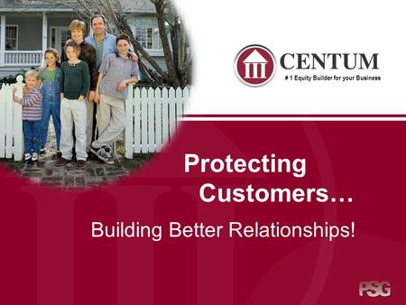 Protecting Customers… Building Better Relationships! # 1 Equity Builder for your Business.