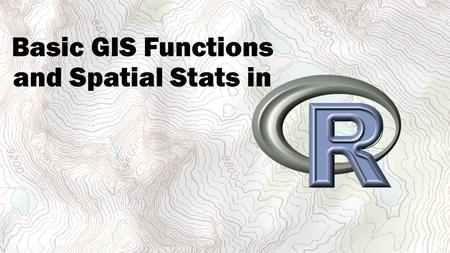 Basic GIS Functions and Spatial Stats in. Packages Needed Today Require command will install packages and any packages it depends on What we need require(sp)