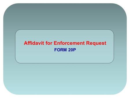 Affidavit for Enforcement Request FORM 20P. OVERVIEW In this Affidavit for Enforcement Request form, the name and address of the garnishee is formulated.