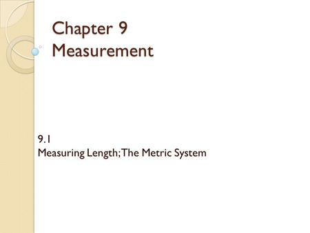 9.1 Measuring Length; The Metric System