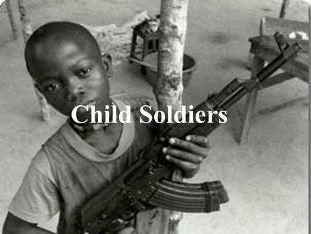Child Soldiers. Will You Listen? Young Voices From Conflicts Zones: We are displaced children. We are children who have been used by armed groups. We.