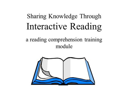 Sharing Knowledge Through Interactive Reading a reading comprehension training module.