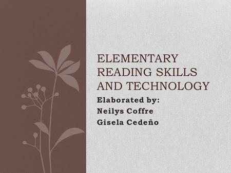 Elaborated by: Neilys Coffre Gisela Cedeño ELEMENTARY READING SKILLS AND TECHNOLOGY.