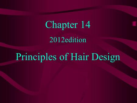 Chapter 14 2012edition Principles of Hair Design.