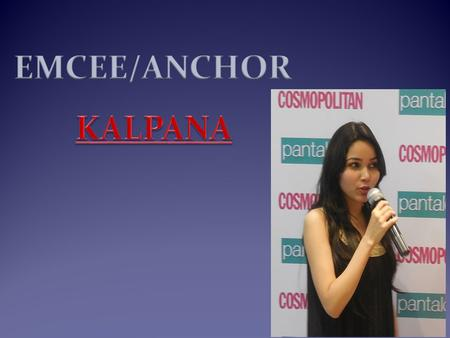 MAKE YOUR SHOW A SUCCESS Looking for the Voice of your event ? EMCEE/ANCHOR KALPANA is all set to enchant everyone with her charizmatic presence,voice.