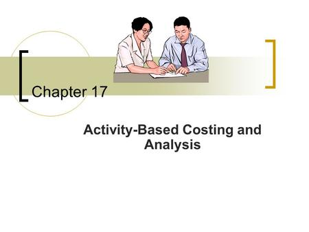Chapter 17 Activity-Based Costing and Analysis. 17-2 Conceptual Learning Objectives C1: Distinguish between the plantwide overhead rate method, the departmental.