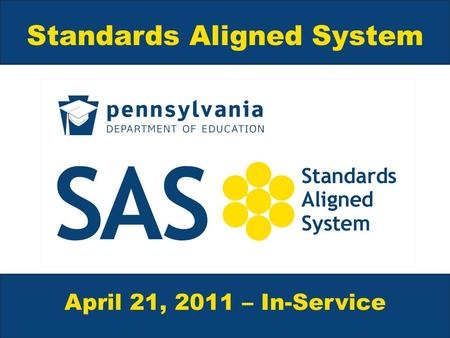 Standards Aligned System April 21, 2011 – In-Service.
