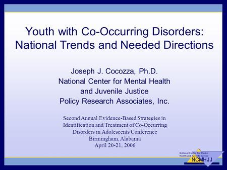 Youth with Co-Occurring Disorders: National Trends and Needed Directions Joseph J. Cocozza, Ph.D. National Center for Mental Health and Juvenile Justice.
