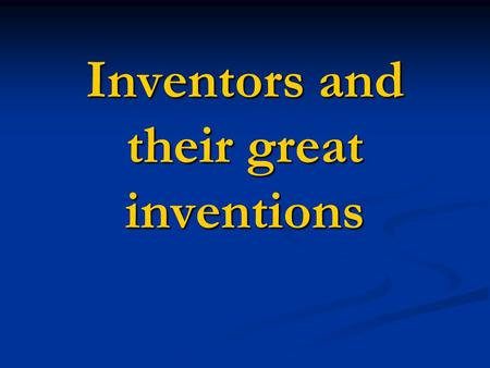 Inventors and their great inventions