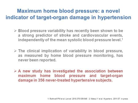 Maximum home blood pressure: a novel indicator of target-organ damage in hypertension  Blood pressure variability has recently been shown to be a strong.
