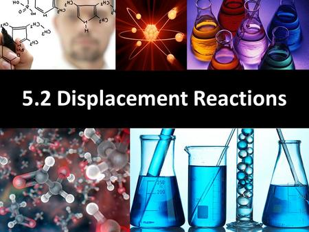 5.2 Displacement Reactions. Learning Goals Learn how to read and use the activity series Learn what is a single displacement reaction and how to create.