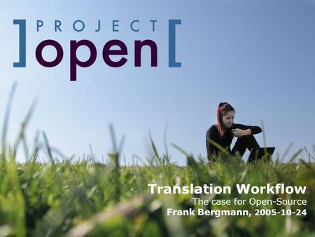 Translation Workflow The case for Open-Source Frank Bergmann, 2005-10-24.