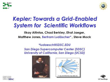 Kepler: Towards a Grid-Enabled System for Scientific Workflows Ilkay Altintas, Chad Berkley, Efrat Jaeger, Matthew Jones, Bertram Ludäscher*, Steve Mock.