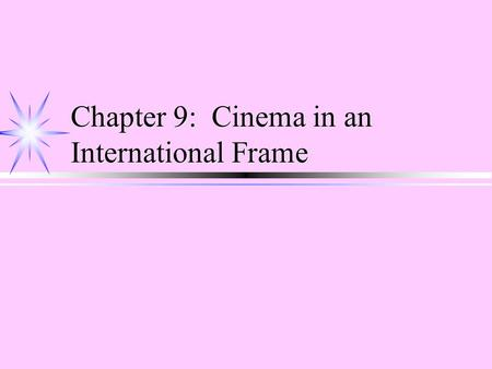 Chapter 9: Cinema in an International Frame. The International Auteur Cinema ä Auteurism ä Film is an art ä The director as artist ä 1950s-1960s ä Emergence.