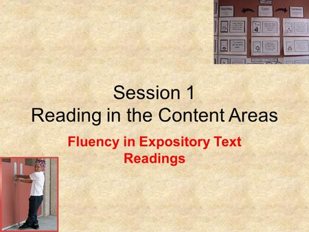 Session 1 Reading in the Content Areas Fluency in Expository Text Readings.