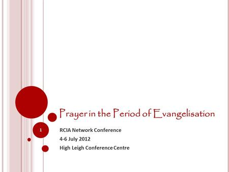 Prayer in the Period of Evangelisation RCIA Network Conference 4-6 July 2012 High Leigh Conference Centre 1.