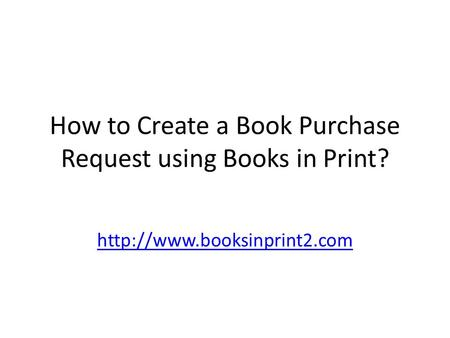 How to Create a Book Purchase Request using Books in Print?