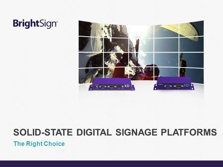 Page 1 The Right Choice SOLID-STATE DIGITAL SIGNAGE PLATFORMS.