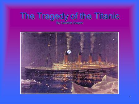 1 The Tragedy of the Titanic By Candice Cosper. 2 The Grand Titanic As one of three sister ships, Titanic was the largest ship on the water of her time.