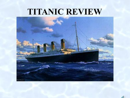 TITANIC REVIEW When did the Titanic cast off? APRIL 10, 1912.