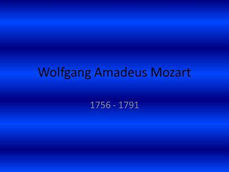 Wolfgang Amadeus Mozart 1756 - 1791. Mozart's Life Was known as one of the most amazing child prodigies in history By the time he was 6, he could play.
