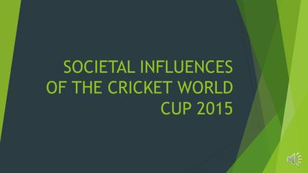 SOCIETAL INFLUENCES OF THE CRICKET WORLD CUP 2015.