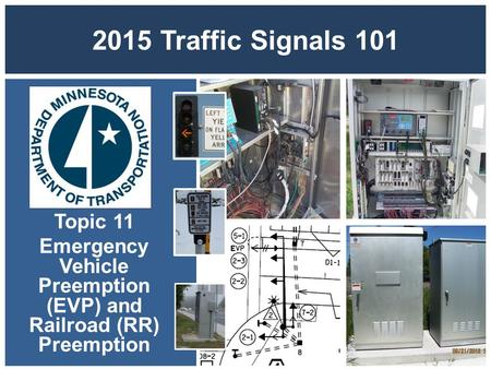 2015 Traffic Signals 101 Topic 11 Emergency Vehicle Preemption (EVP) and Railroad (RR) Preemption.