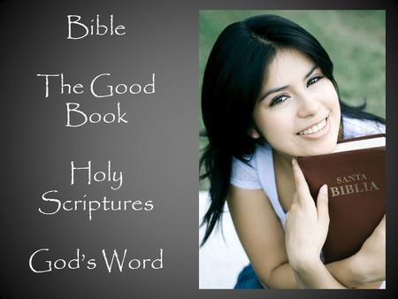 Bible The Good Book Holy Scriptures God's Word. Old Testament Survey  Before looking at the Bible itself, we need to discuss how it came to be – How.