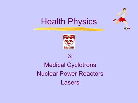 3: Medical Cyclotrons Nuclear Power Reactors Lasers