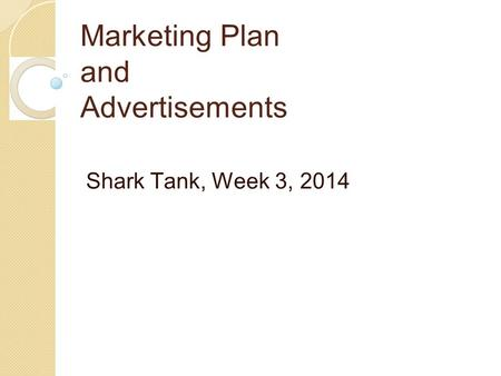 Marketing Plan and Advertisements Shark Tank, Week 3, 2014.