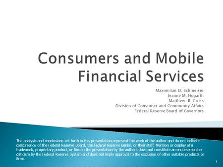 Maximilian D. Schmeiser Jeanne M. Hogarth Matthew B. Gross Division of Consumer and Community Affairs Federal Reserve Board of Governors The analysis and.