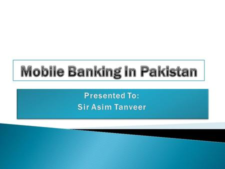  European and Asia-Pacific regions are considerably ahead of the US in terms of mobile banking.  Pakistan has 90 million mobile users whereas there.