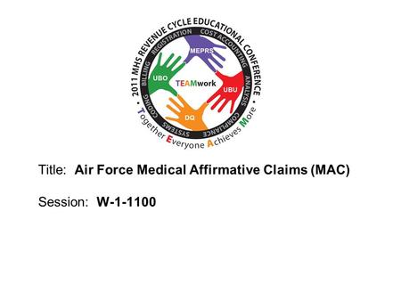 2010 UBO/UBU Conference Title: Air Force Medical Affirmative Claims (MAC) Session: W-1-1100.