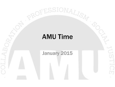 AMU Time January 2015.  Credentials- Please make sure that your credential is up to date.  If you need to renew or clear your credential do so right.