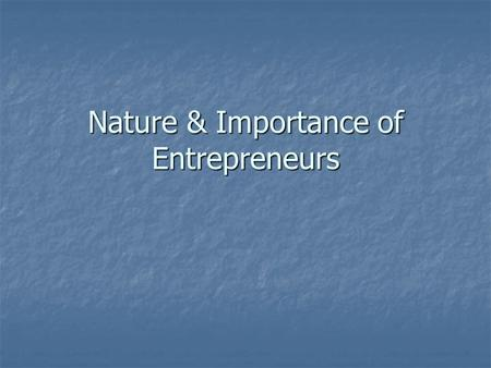 Nature & Importance of Entrepreneurs. History of Entrepreneurship Earliest Earliest Marco Polo Marco Polo Middle Ages Middle Ages Richard Cantinoon Richard.