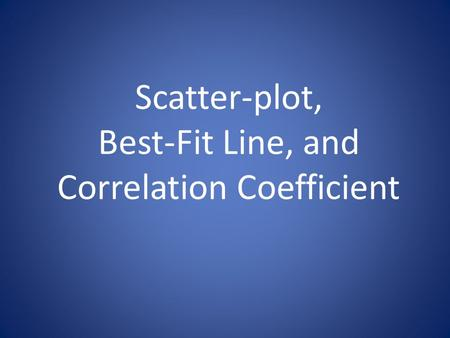 Scatter-plot, Best-Fit Line, and Correlation Coefficient.