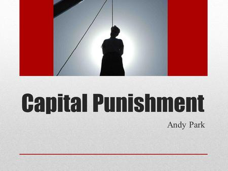 Capital Punishment Andy Park. Real Life Situation Oh Won Chun (Wu Yuan Chun in Chinese)