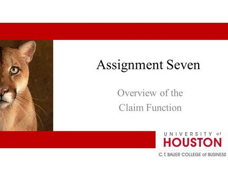 Assignment Seven Overview of the Claim Function. Claim Function Goals Comply with the contractual promise Supporting the insured's financial goals 7 -