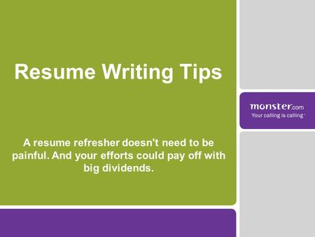 A resume refresher doesn't need to be painful. And your efforts could pay off with big dividends. Resume Writing Tips.